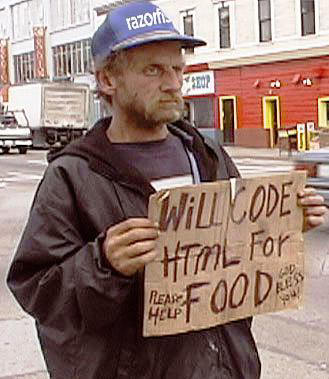 A homeless man with a sign that says, will code html for food.